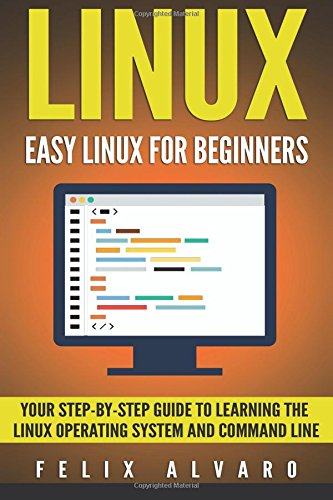 LINUX: Linux easy for beginners, your step-by-step guide to learning the Linux operating system and the command line (Linux Series)