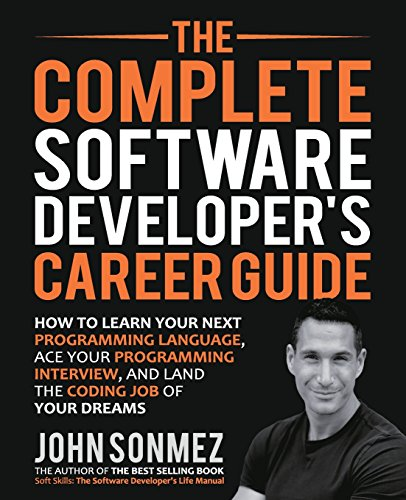 The complete software developer career guide: How to learn programming languages quickly, accept your programming interview and get the right job for your software developer