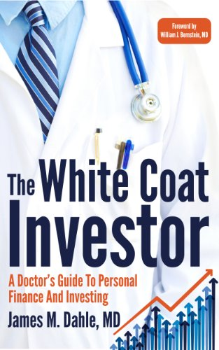 The White Coat Investor: The Physician's Guide to Personal Finance and Investing
